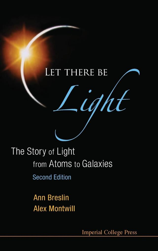 Let There Be Light: The Story of Light from Atoms to Galaxies (2nd Edition) als Buch (gebunden)