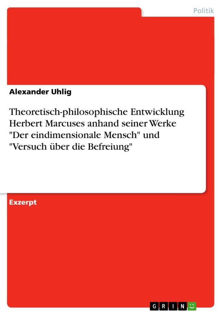 """Theoretisch-philosophische Entwicklung Herbert Marcuses anhand seiner Werke """"Der eindimensionale Mensch"""" und """"Versuch über die Befreiung"""" als Taschenbuch"""