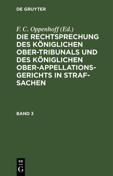 Die Rechtsprechung des Königlichen Ober-Tribunals und des Königlichen Ober-Appellations-Gerichts in Straf-Sachen. Band 3 als Buch (gebunden)