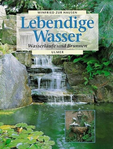 Lebendige Wasser. Wasserläufe und Brunnen als Buch (gebunden)