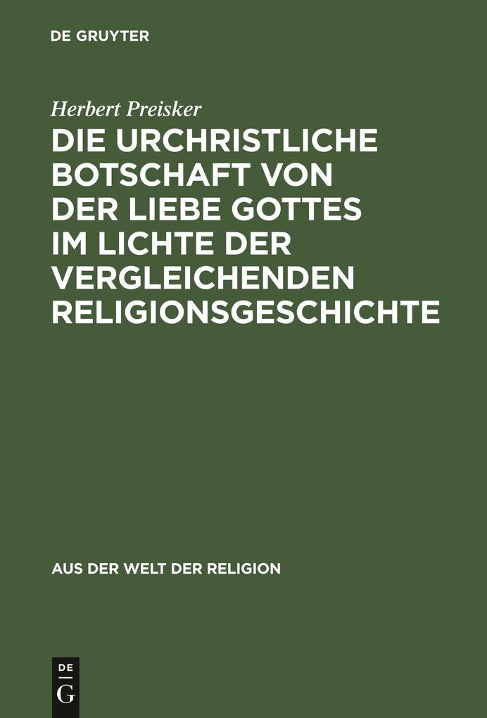 Die urchristliche Botschaft von der Liebe Gottes im Lichte der vergleichenden Religionsgeschichte als Buch (gebunden)