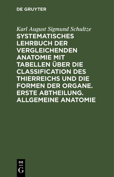 Systematisches Lehrbuch der vergleichenden Anatomie mit Tabellen über die Classification des Thierreichs und die Formen der Organe. Erste Abtheilung. Allgemeine Anatomie als Buch (gebunden)