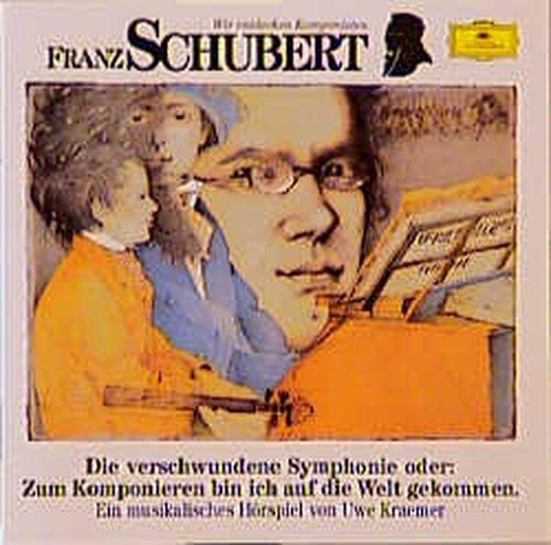 Franz Schubert. Die verschwundene Sinfonie. CD als Hörbuch CD