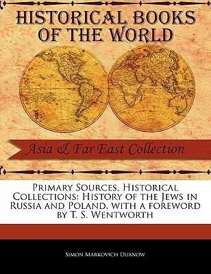 Primary Sources, Historical Collections: History of the Jews in Russia and Poland, with a Foreword by T. S. Wentworth als Taschenbuch