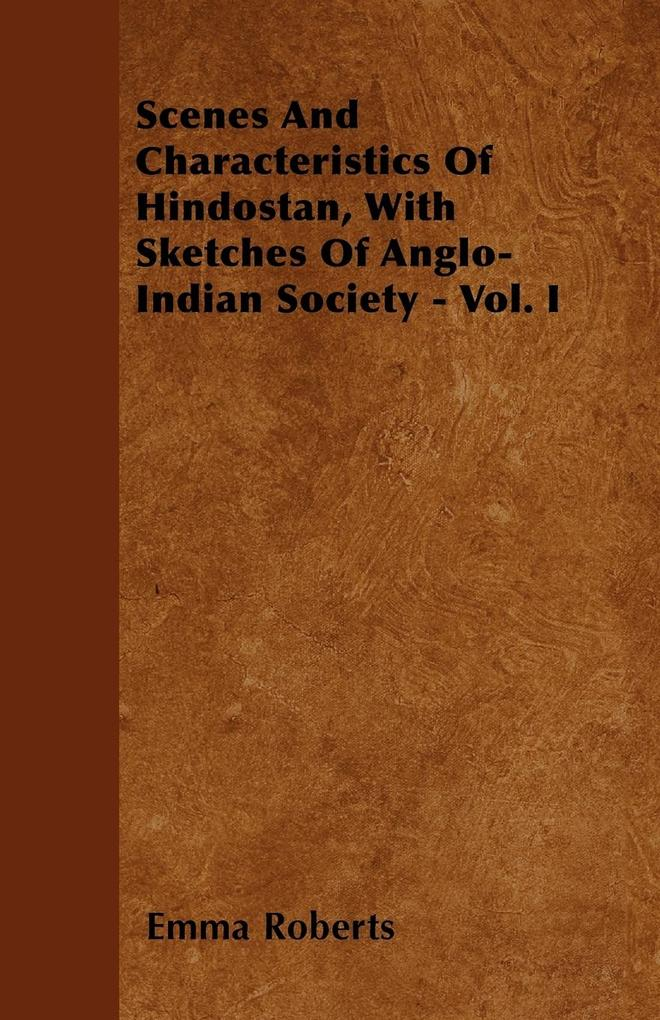Scenes and Characteristics of Hindostan, with Sketches of Anglo-Indian Society - Vol. I als Taschenbuch