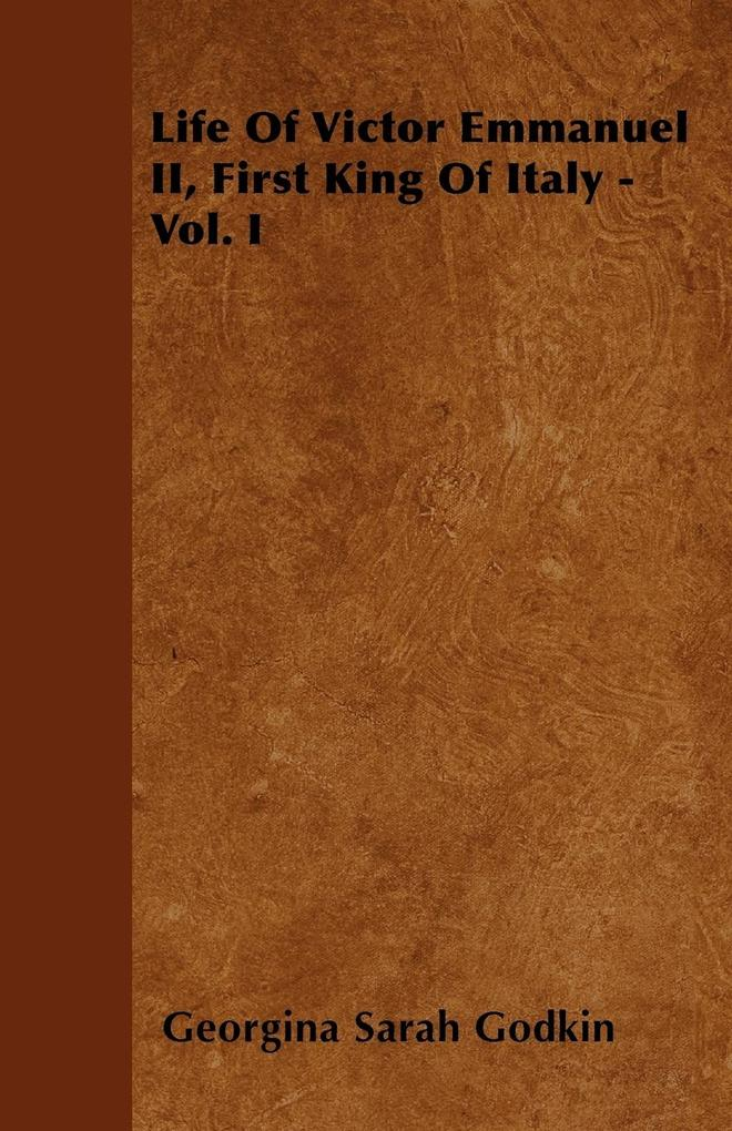 Life of Victor Emmanuel II, First King of Italy - Vol. I als Taschenbuch