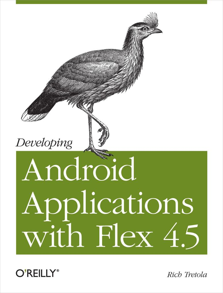 Developing Android Applications with Flex 4.5: Building Android Applications with ActionScript als Taschenbuch