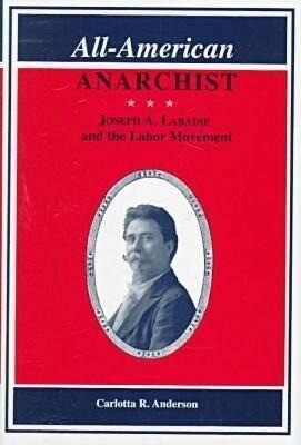 All-American Anarchist: Joseph A. Labadie and the Labor Movement als Buch (gebunden)
