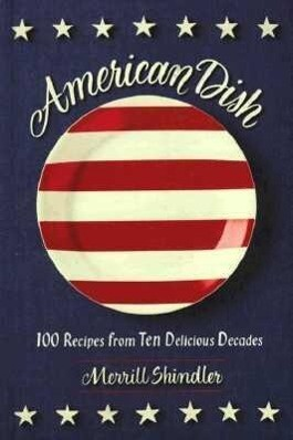 American Dish: 100 Recipes from Ten Delicious Decades als Buch (gebunden)