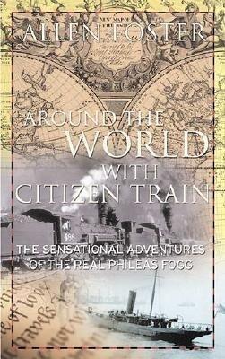 Around the World with Citizen Train: The Sensational Adventures of the Real Phileas Fogg als Buch (gebunden)