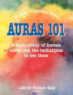Auras 101: A Basic Study of Human Auras and the Techniques to See Them als Taschenbuch