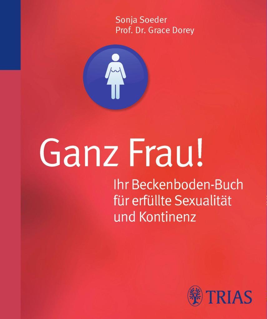 Ganz Frau! Ihr Beckenboden-Buch für erfüllte Sexualität und Kontinenz als eBook epub