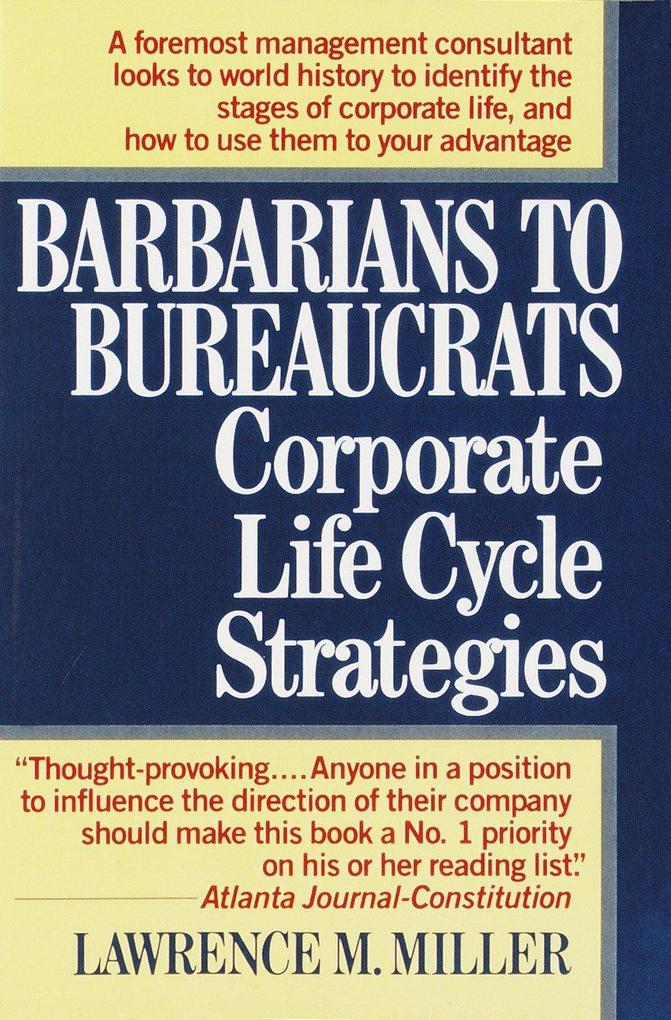 Barbarians to Bureaucrats: Corporate Life Cycle Strategies: Corporate Life Cycle Strategies als Taschenbuch