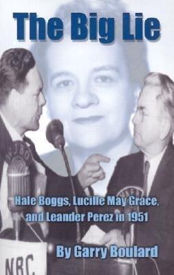 The Big Lie: Hale Boggs, Lucille May Grace, and Leander Perez als Taschenbuch