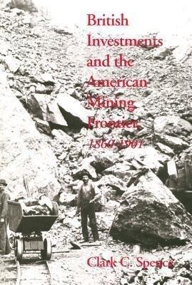 British Investments and the American Mining Frontier, 1860-1901 als Taschenbuch