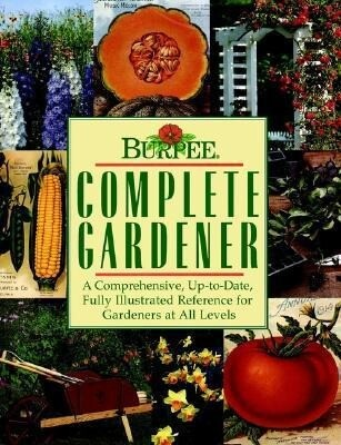 Burpee Complete Gardener: A Comprehensive, Up-To-Date, Fully Illustrated Reference for Gardeners at All Levels als Buch (gebunden)