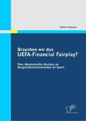 Brauchen wir das UEFA-Financial Fairplay? Eine ökonomische Analyse zu Ausgleichsinstrumenten im Sport als Buch (gebunden)