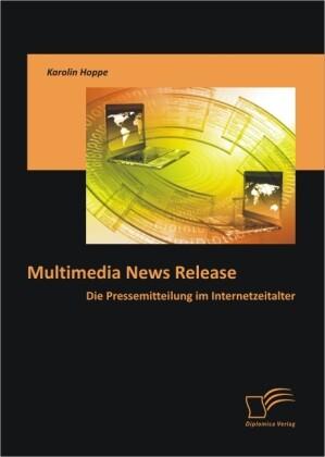Multimedia News Release: Die Pressemitteilung im Internetzeitalter als Buch (kartoniert)