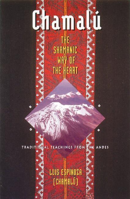 Chamalú the Shamanic Way of the Heart: Traditional Teachings from the Andes als Taschenbuch