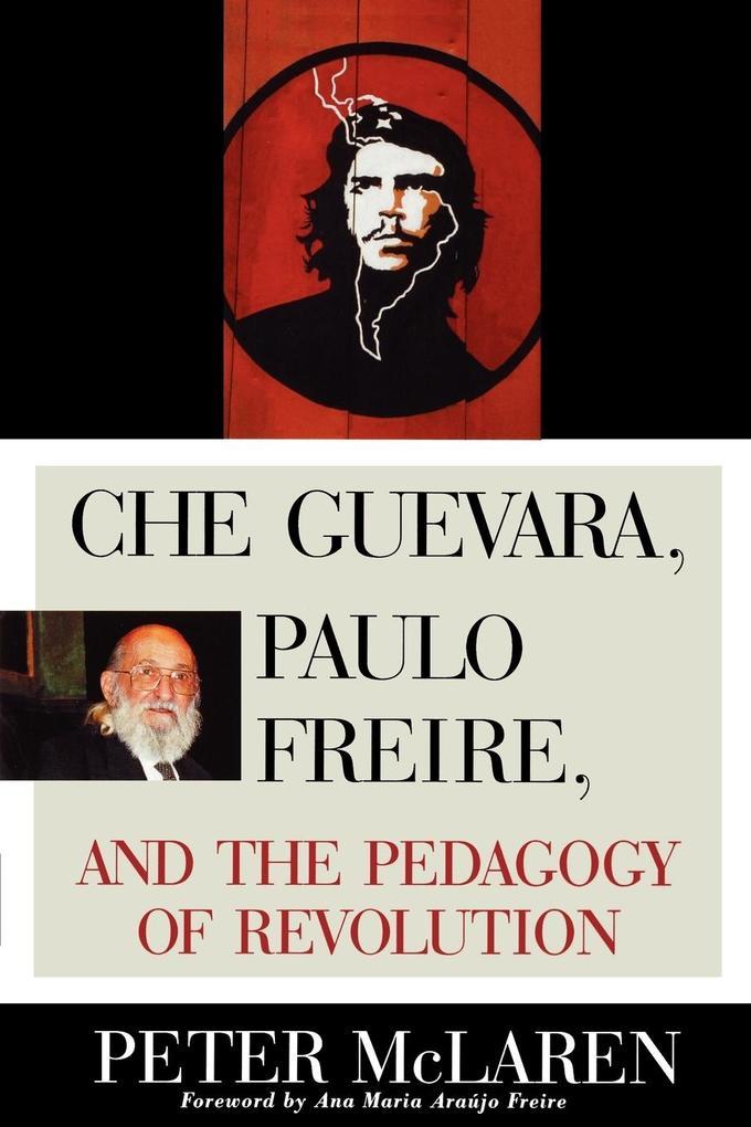 Che Guevara, Paulo Freire, and the Pedagogy of Revolution als Taschenbuch