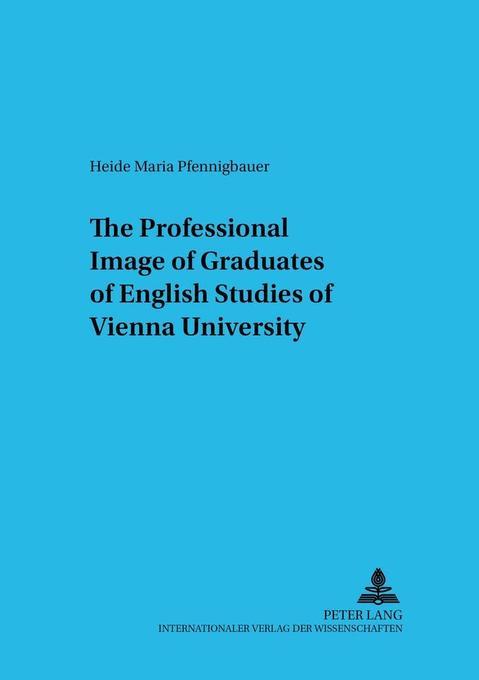 The Professional Image of Graduates of English Studies of Vienna University als Buch (kartoniert)
