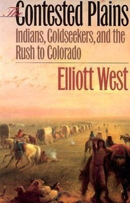 The Contested Plains: Indians, Goldseekers, & the Rush to Colorado als Taschenbuch