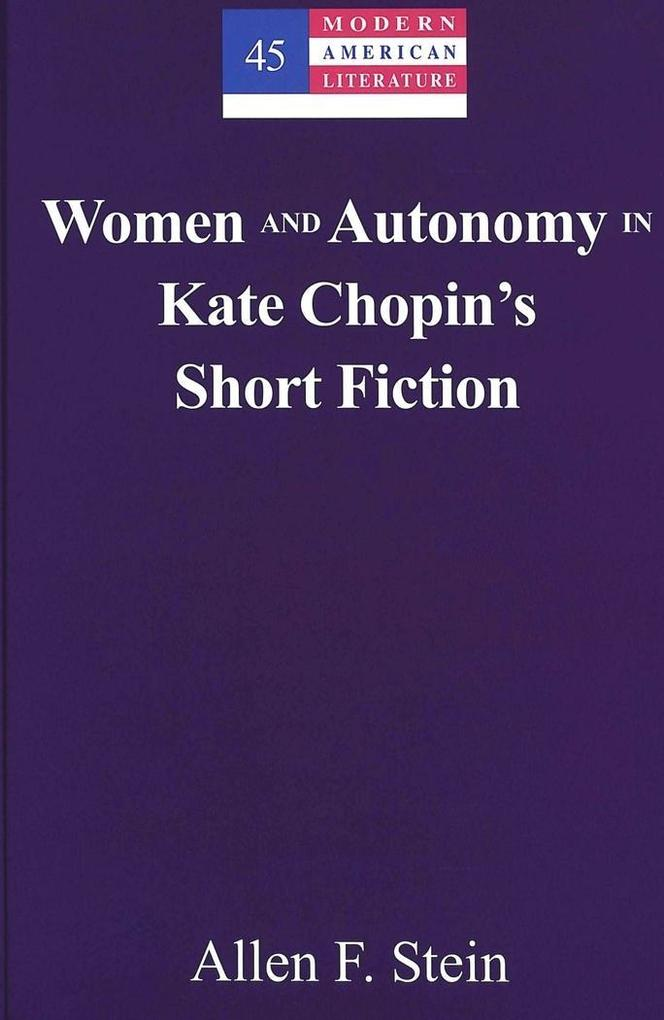 Women and Autonomy in Kate Chopin's Short Fiction als Buch (gebunden)