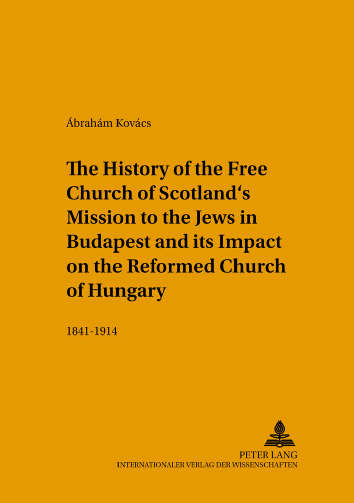 The History of the Free Church of Scotland's Mission to the Jews in Budapest and its Impact on the Reformed Church of Hungary als Buch (kartoniert)