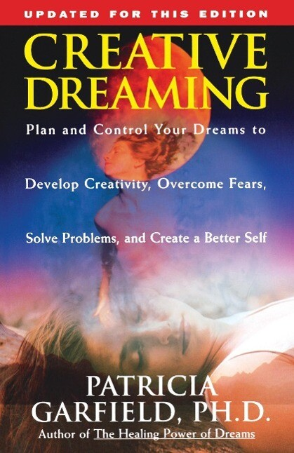 Creative Dreaming: Plan and Control Your Dreams to Develop Creativity Overcome Fears Solve Proble als Taschenbuch