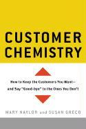 Customer Chemistry: How to Keep the Customers You Want--And Say Good-Bye to the Ones You Don't als Buch (gebunden)