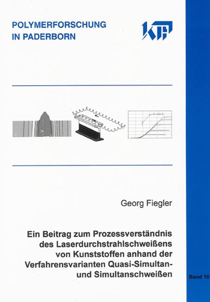 Ein Beitrag zum Prozessverständnis des Laserdurchstrahlschweißens von Kunststoffen anhand der Verfahrensvarianten Quasi-Simultan- und Simultanschweißen als Buch (kartoniert)
