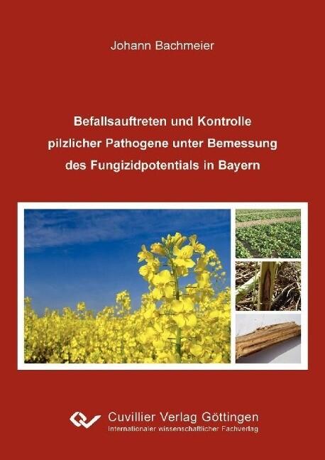 Befallsauftreten und Kontrolle pilzlicher Pathogene unter Bemessung des Fungizidpotentials in Bayern als Buch (kartoniert)