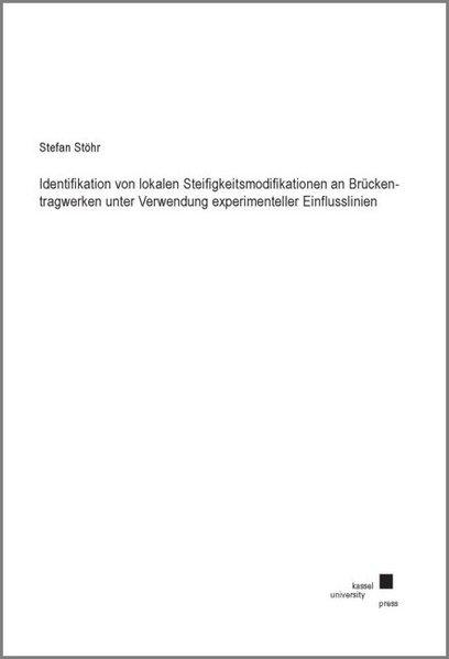 Identifikation von lokalen Steifigkeitsmodifikationen an Brückentragwerken unter Verwendung experimenteller Einflusslinien als Buch (kartoniert)