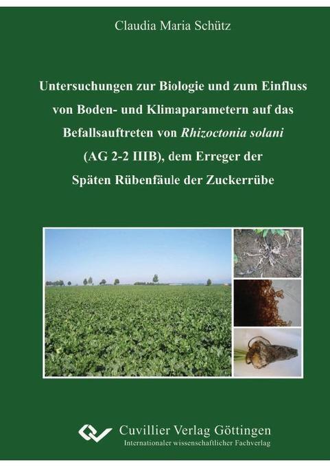 """""""Untersuchungen zur Biologie und zum Einfluss von Boden- und Klimaparametern auf das Befallsauftreten von Rhizoctonia solani (AG 2-2 IIIB), dem Erreger der Späten Rübenfäule der Zuckerrübe"""" als Buch (kartoniert)"""