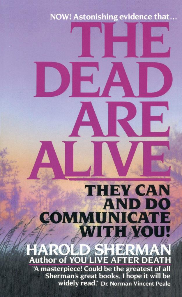 The Dead Are Alive: They Can and Do Communicate with You als Taschenbuch