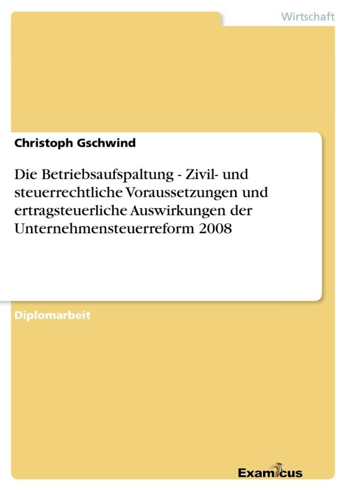 Die Betriebsaufspaltung - Zivil- und steuerrechtliche Voraussetzungen und ertragsteuerliche Auswirkungen der Unternehmensteuerreform 2008 als Buch (kartoniert)