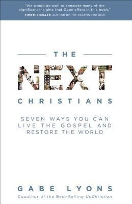 The Next Christians: Seven Ways You Can Live the Gospel and Restore the World als Taschenbuch