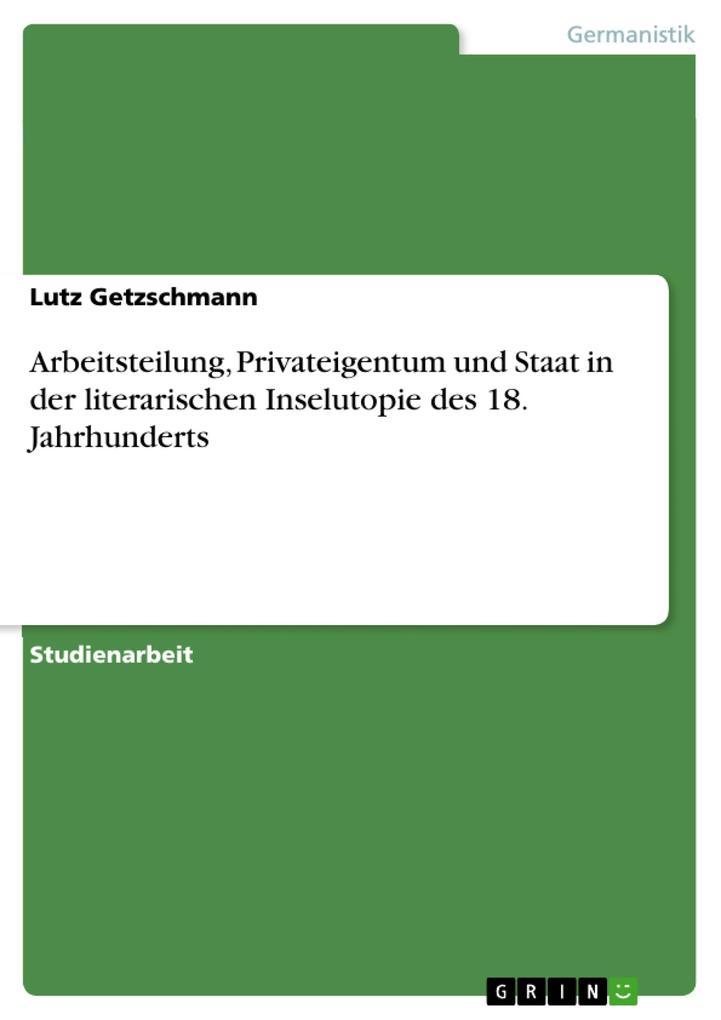 Arbeitsteilung, Privateigentum und Staat in der literarischen Inselutopie des 18. Jahrhunderts als eBook pdf