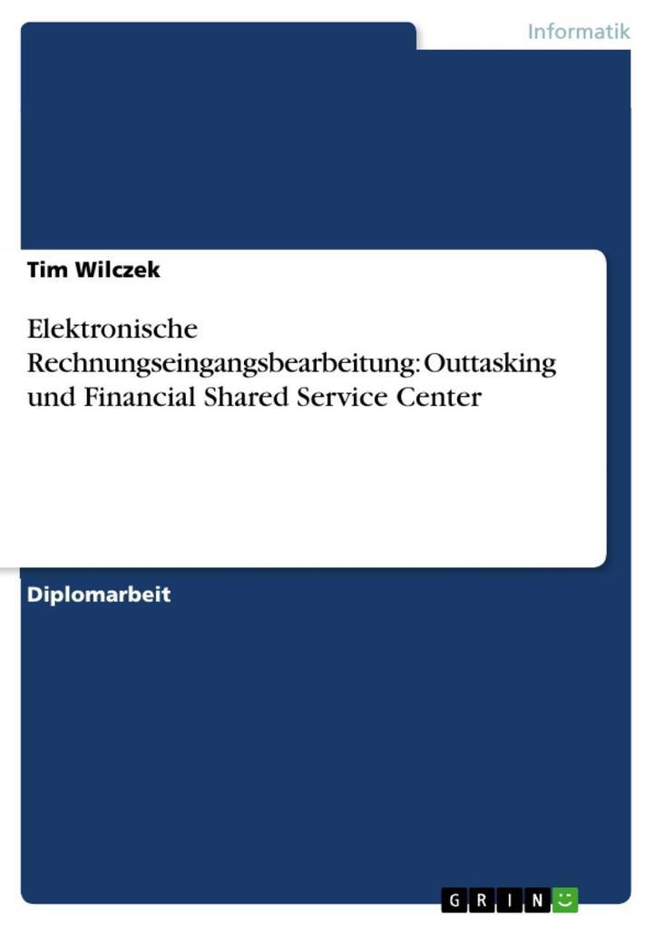 Elektronische Rechnungseingangsbearbeitung: Outtasking und Financial Shared Service Center als eBook epub