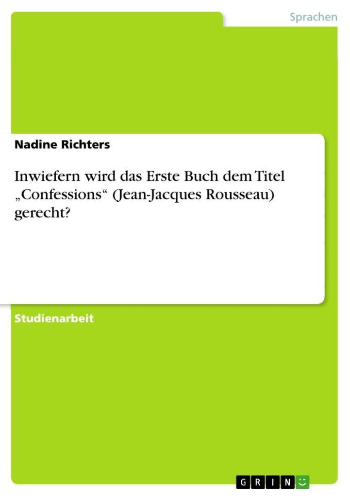 "Inwiefern wird das Erste Buch dem Titel ""Confessions"" (Jean-Jacques Rousseau) gerecht? als eBook epub"