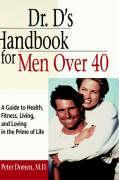Dr. D's Handbook for Men Over 40: A Guide to Health, Fitness, Living, and Loving in the Prime of Life als Buch (gebunden)
