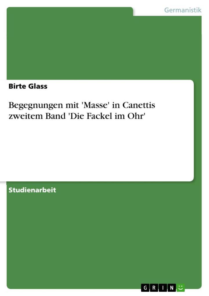 Begegnungen mit 'Masse' in Canettis zweitem Band 'Die Fackel im Ohr' als eBook epub