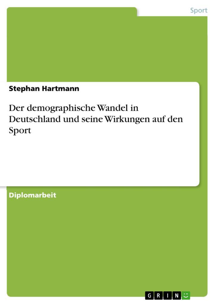 Der demographische Wandel in Deutschland und seine Wirkungen auf den Sport als eBook pdf