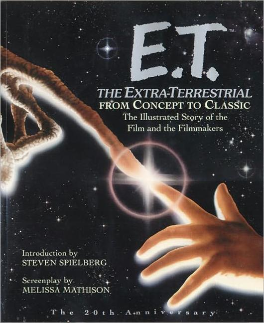 E.T. the Extra-Terrestrial: From Concept to Classic; The Illustrated Story of the Film and the Filmmakers als Buch (gebunden)