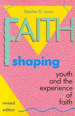 Faith Shaping: Youth and the Experience of Faith als Taschenbuch