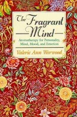The Fragrant Mind: Aromatherapy for Personality, Mind, Mood and Emotion als Taschenbuch