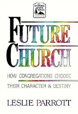 The Future Church: How Congregations Choose Their Character and Destiny als Taschenbuch
