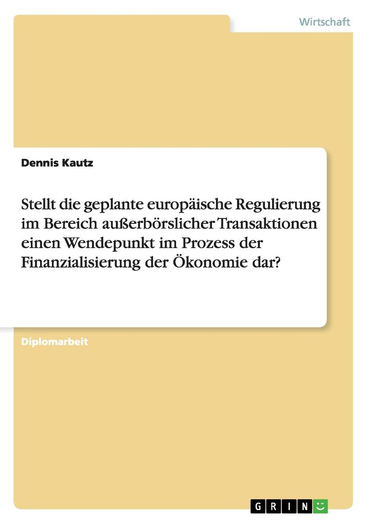 Stellt die geplante europäische Regulierung im Bereich außerbörslicher Transaktionen einen Wendepunkt im Prozess der Finanzialisierung der Ökonomie dar? als Buch