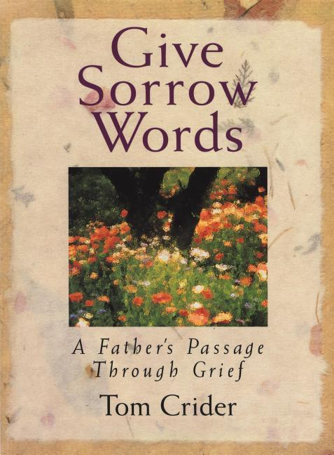 Give Sorrow Words: A Father's Passage Through Grief als Buch (gebunden)