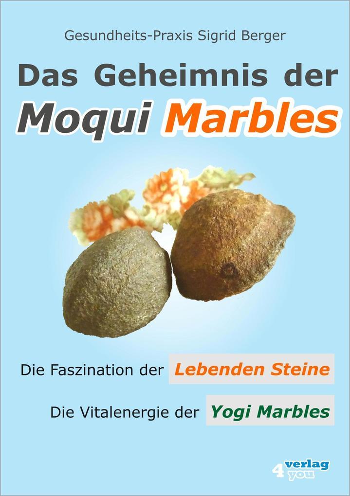 Das Geheimnis der Moqui Marbles. Die Faszination der Lebenden Steine. als eBook epub